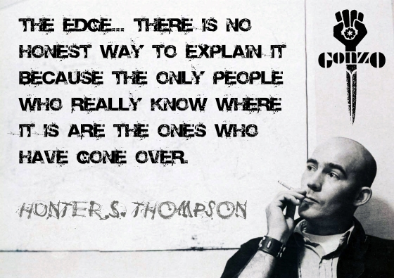 Hunter S Thompson Quote - The Edge